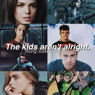 ✗The Kids Aren't Alright (Young Justice League playlist)✗