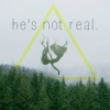 △ he's not real. △