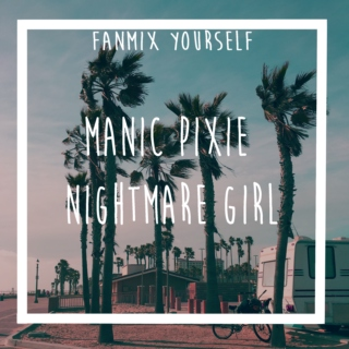 ~manic pixie nightmare girl~