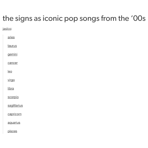 the signs as iconic pop songs from the '00s