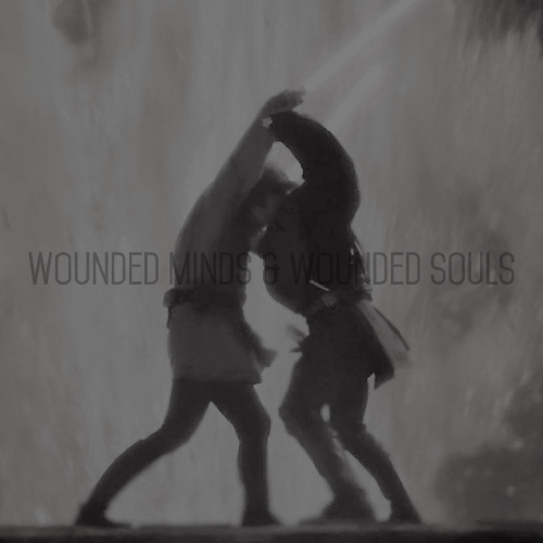 wounded minds & wounded souls