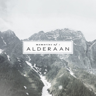 memories of: alderaan