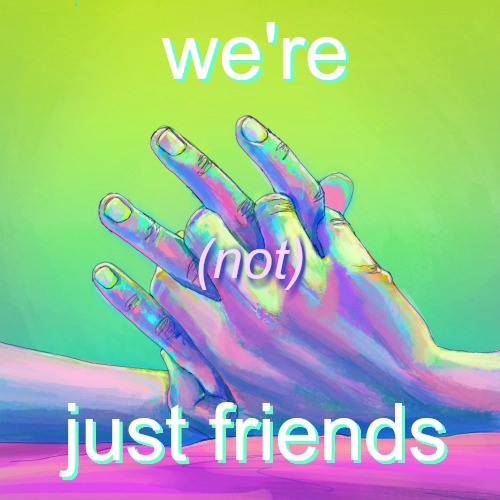 we're (not) just friends