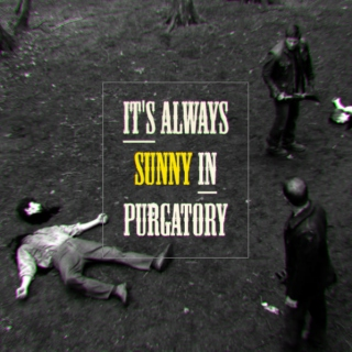 It's Always Sunny In Purgatory