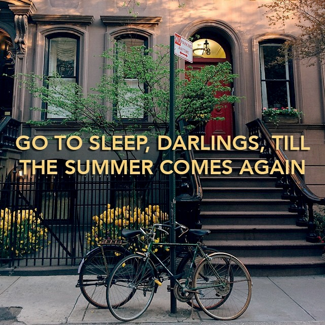 go to sleep, darlings, till the summer comes again.