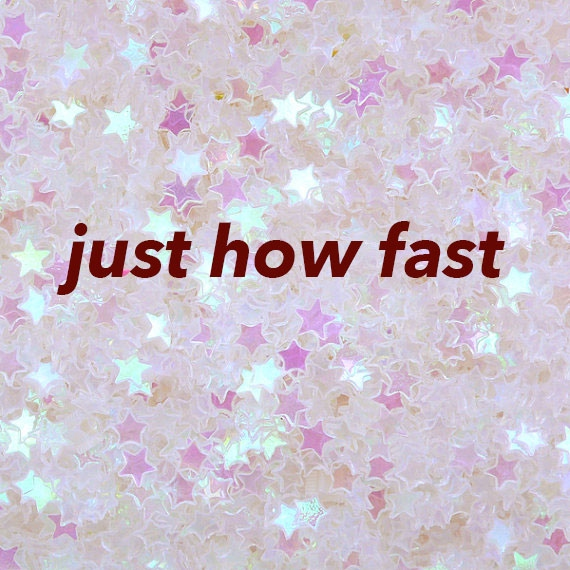 just how fast