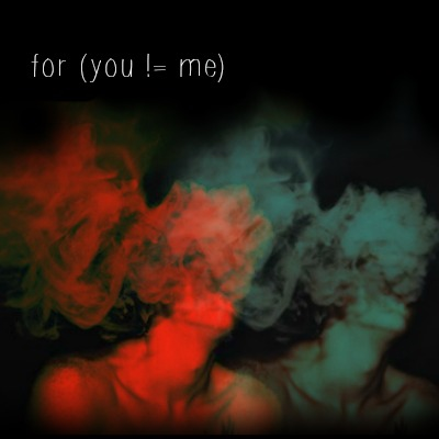 for (you != me)