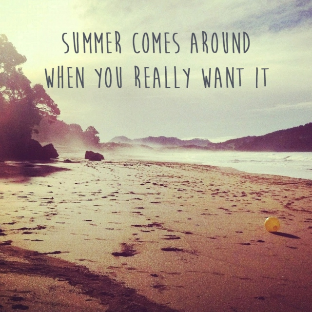 Summer Comes Around When You Really Want It