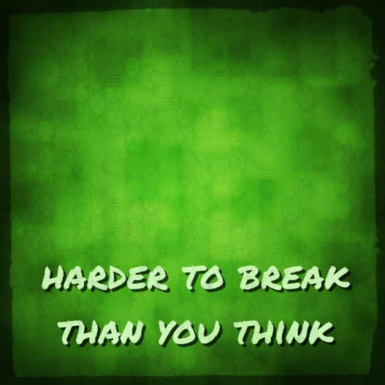 Harder to break than you think