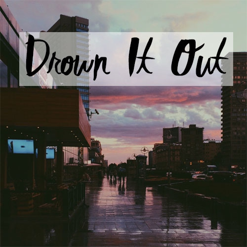 Drown It Out