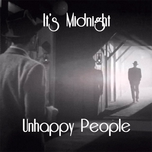 It's Midnight, Unhappy People