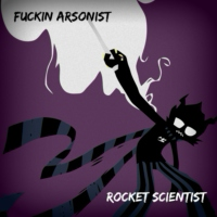 fuckin arsonist/rocket scientist