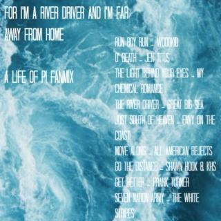 for i'm a river driver and i'm far away from home (life of pi)