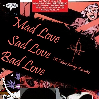 Mad Love/Sad Love/Bad Love