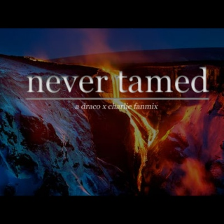 never tamed
