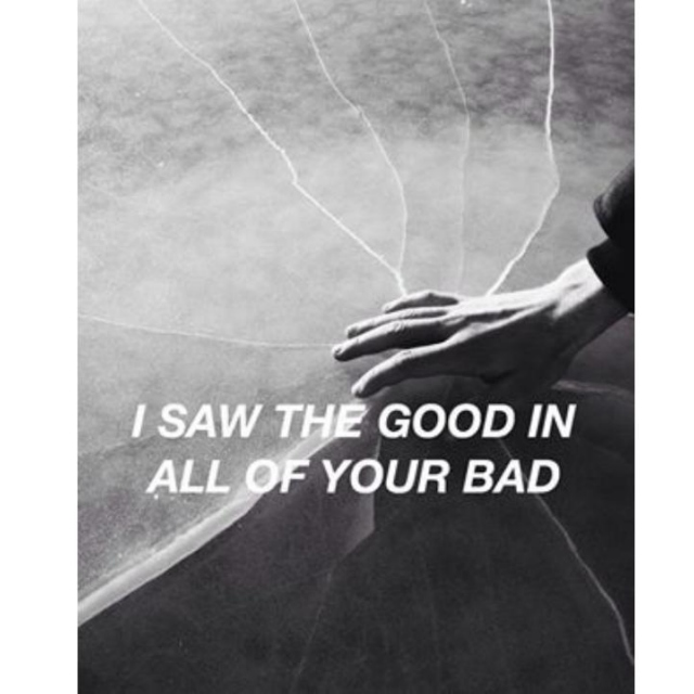 I Saw The Good In All Your Bad