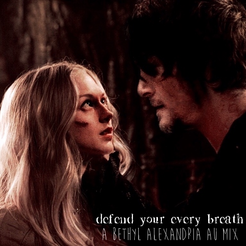 defend your every breath - a bethyl alexandria au mix.