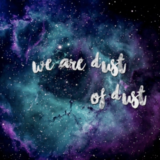 WE ARE DUST OF DUST.