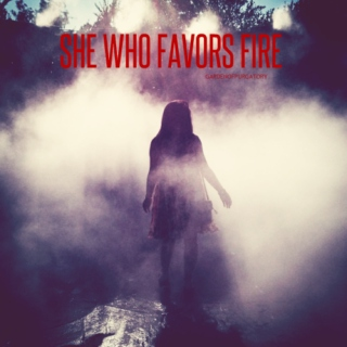 SHE WHO FAVORS FIRE
