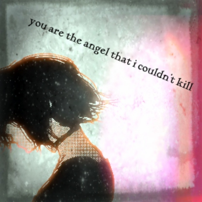 you are the angel that i couldn't kill