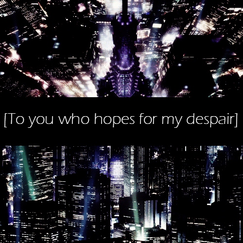 To you who hopes for my despair