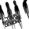 your insecure demons