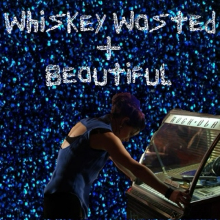 Whiskey Wasted + Beautiful