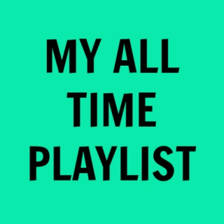 All Time Playlist