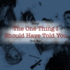 The One Thing I Should Have Told You
