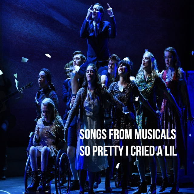 songs from musicals that are so pretty i cried a lil