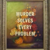 murder solves every problem
