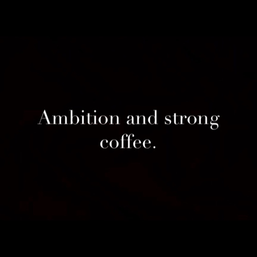 Ambition and strong coffee.