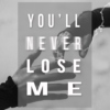 YOU'LL NEVER LOSE ME