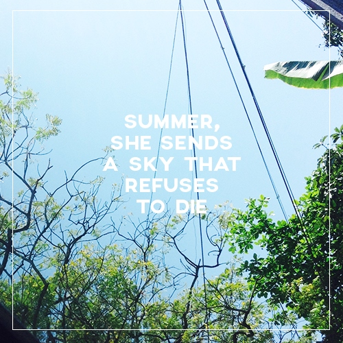 summer, she sends a sky that refuses to die