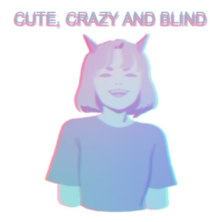 ☆ cute, crazy n' blind ☆