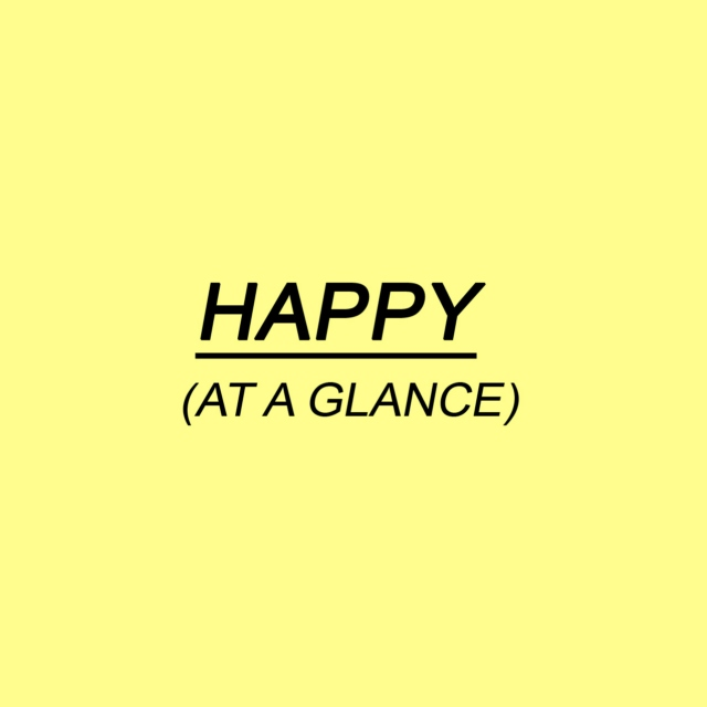 Happy (At a Glance)