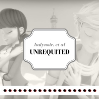 unrequited // ladynoir + broadway