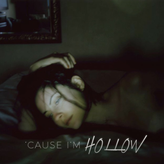 'Cause I'm Hollow.