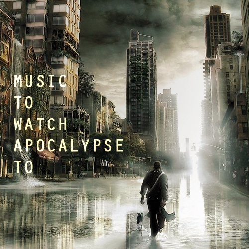 Music To Watch Apocalypse To