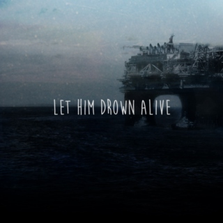 Let Him Drown Alive