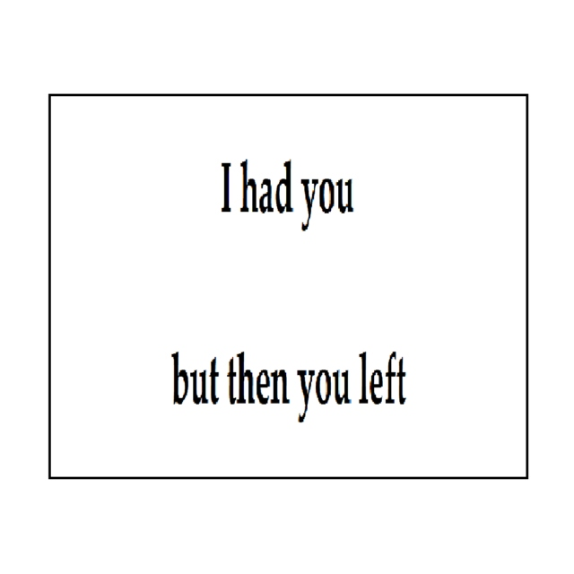 I had you but then you left