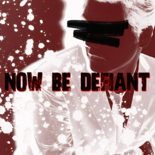 NOW BE DEFIANT