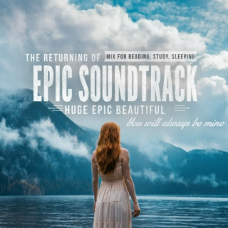 HUGE EPIC BEAUTIFUL SOUNDTRACK MIX FOR READING,STUDY,SLEEPING. THE RETURNING , YOU WILL ALWAYS BE MINE.