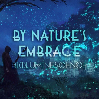 By Nature's Embrace : Bioluminescence