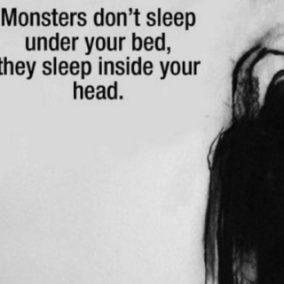 Monsters Don't Sleep Under Your Bed, They Sleep Inside Your Head.