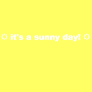 ☼ it's a sunny day! ☼