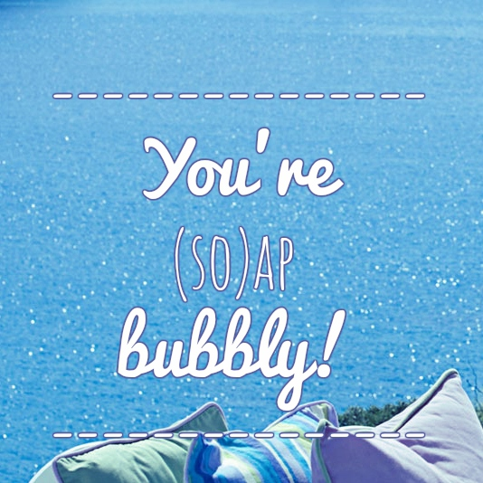 You're (So)ap Bubbly!
