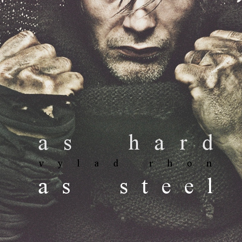 [ as hard as steel ]