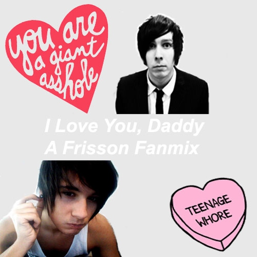 I Love You, Daddy | A Frisson Fanmix