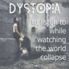 Dystopian playlist to listen to while watching the world collapse